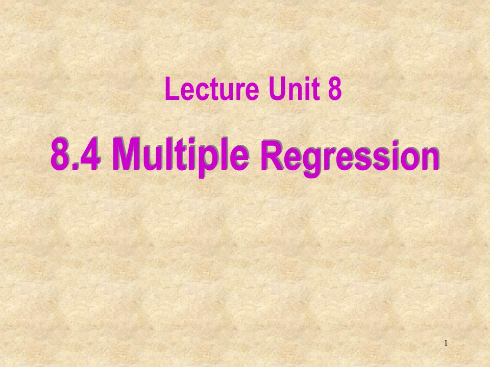 Lecture Unit 8 8.4 Multiple Regression