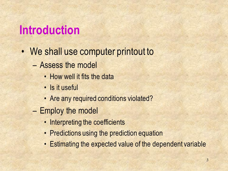 Introduction We shall use computer printout to Assess the model