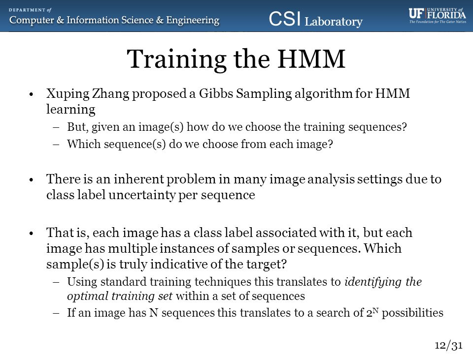 Training the HMM Xuping Zhang proposed a Gibbs Sampling algorithm for HMM learning. But, given an image(s) how do we choose the training sequences