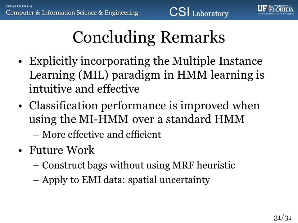 Concluding Remarks Explicitly incorporating the Multiple Instance Learning (MIL) paradigm in HMM learning is intuitive and effective.