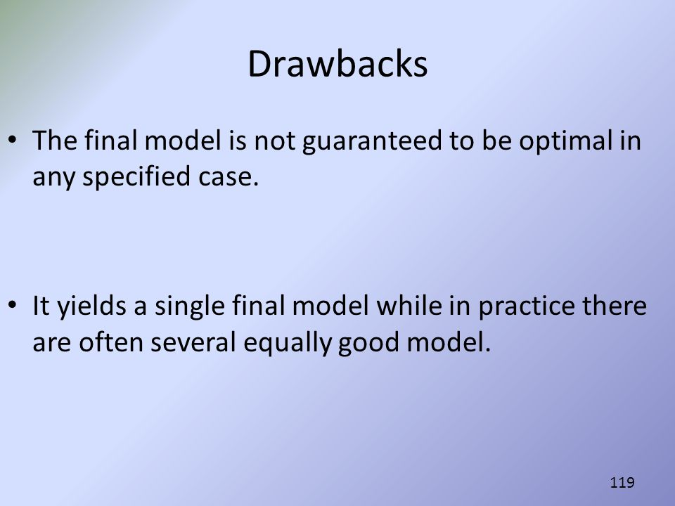 Drawbacks The final model is not guaranteed to be optimal in any specified case.