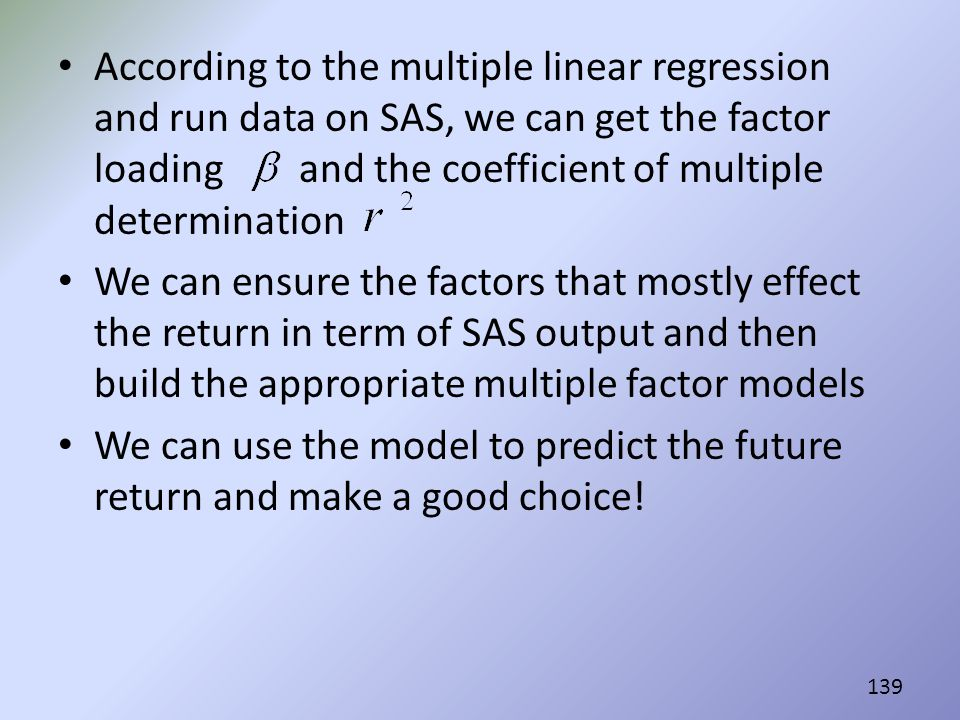 According to the multiple linear regression and run data on SAS, we can get the factor loading and the coefficient of multiple determination