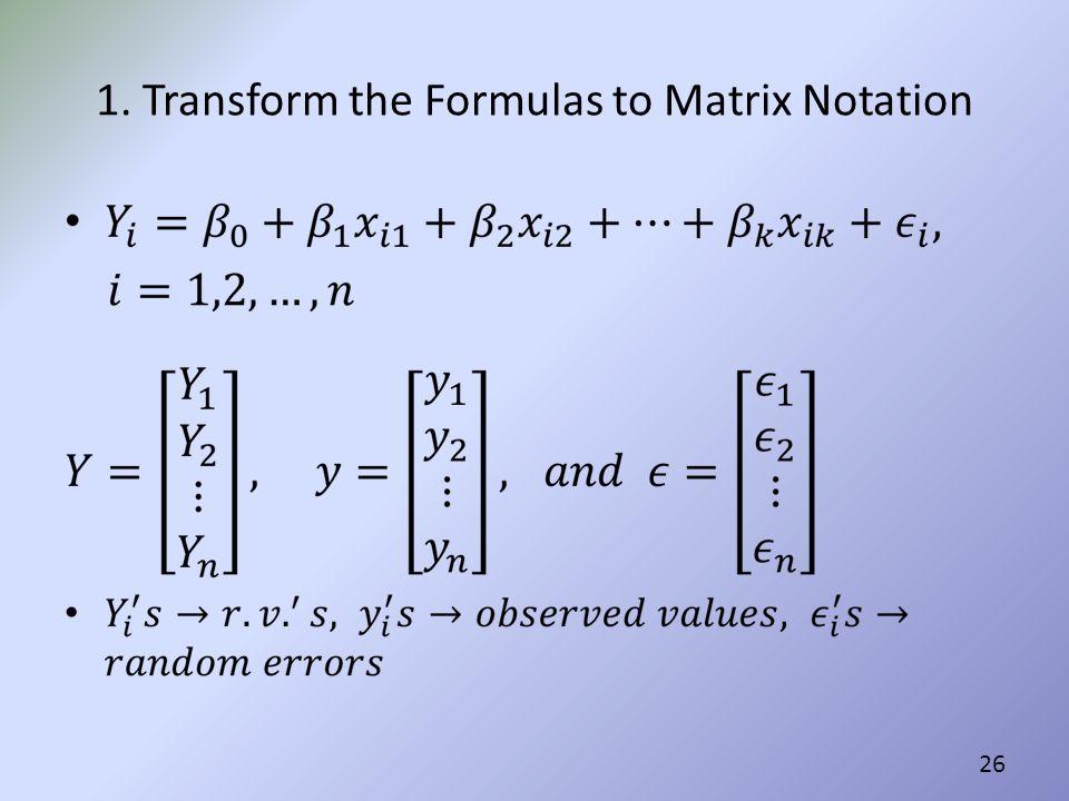 1. Transform the Formulas to Matrix Notation