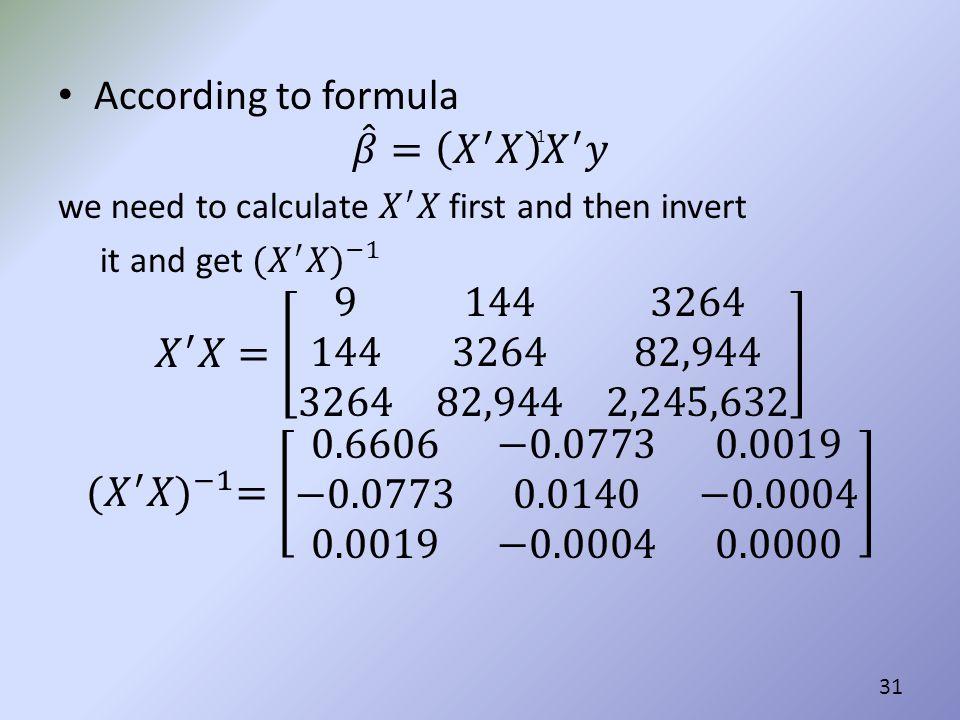 According to formula 𝛽 = 𝑋 ′ 𝑋 𝑋 ′ 𝑦