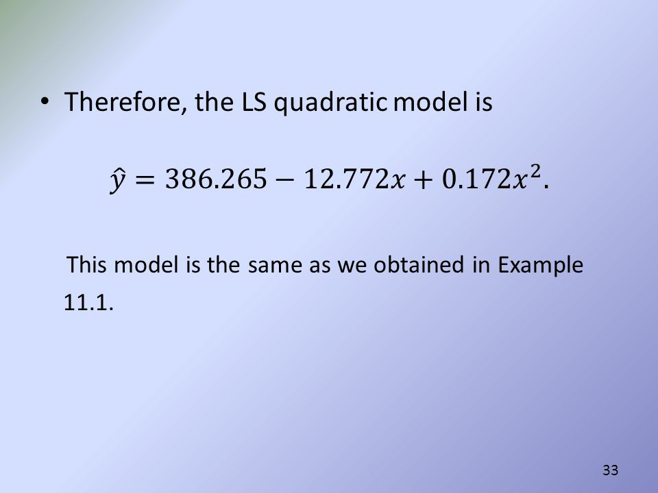 Therefore, the LS quadratic model is 𝑦 =386.265−12.772𝑥+0.172 𝑥 2 .