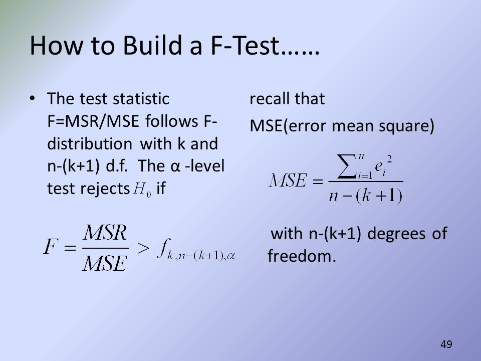 How to Build a F-Test…… The test statistic F=MSR/MSE follows F-distribution with k and n-(k+1) d.f. The α -level test rejects if.