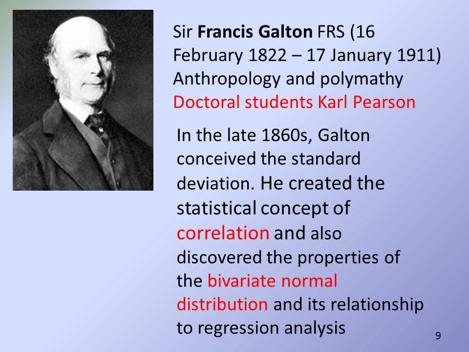 Sir Francis Galton FRS (16 February 1822 – 17 January 1911)