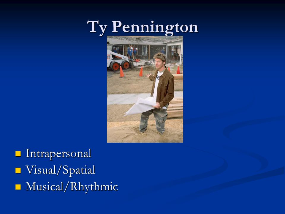 Ty Pennington Intrapersonal Visual/Spatial Musical/Rhythmic