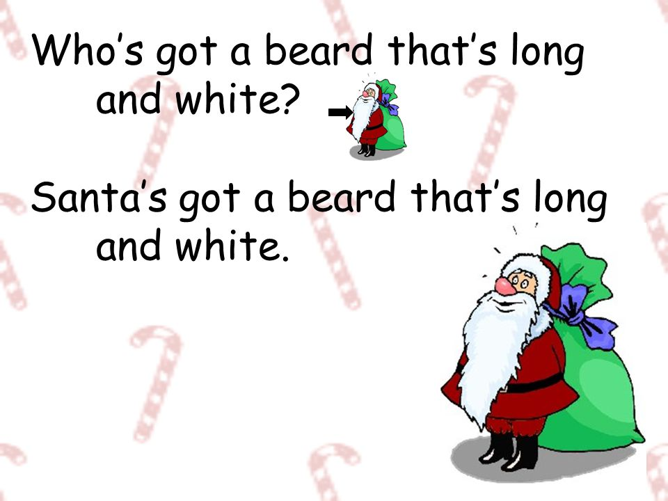 Who's got a beard that's long. and white