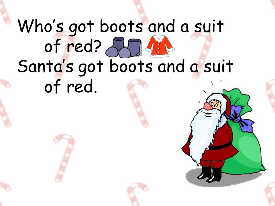 Who's got boots and a suit. of red. Santa's got boots and a suit