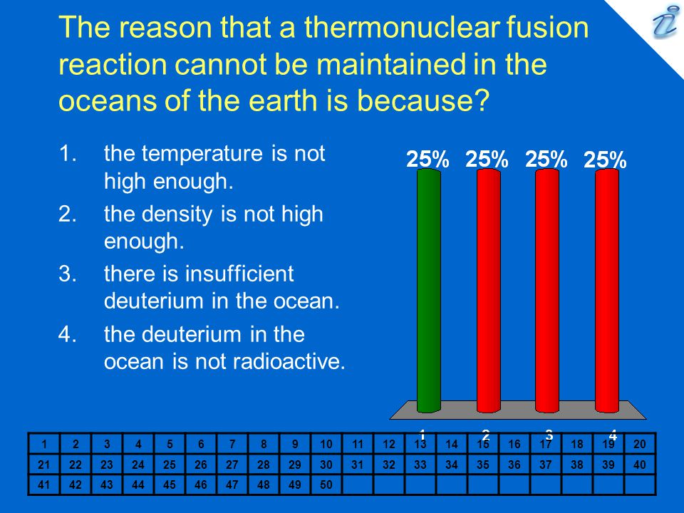 The reason that a thermonuclear fusion reaction cannot be maintained in the oceans of the earth is because