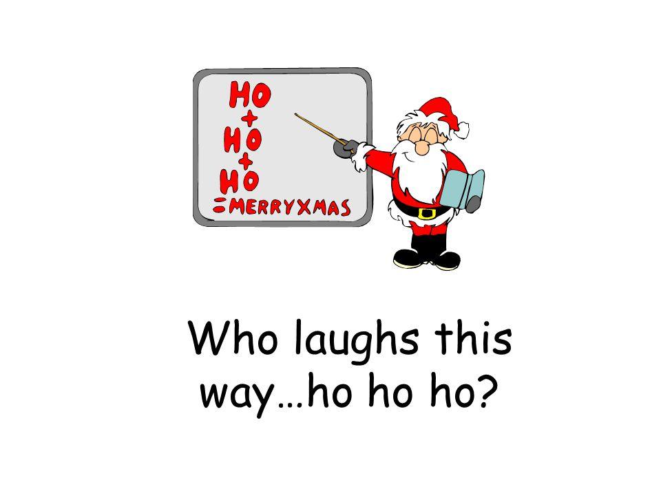 Who laughs this way…ho ho ho