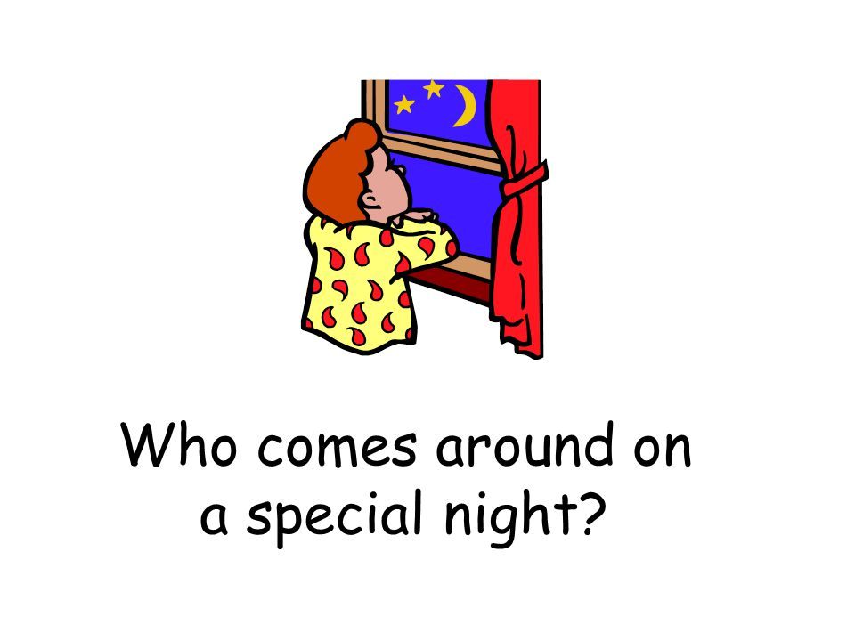 Who comes around on a special night