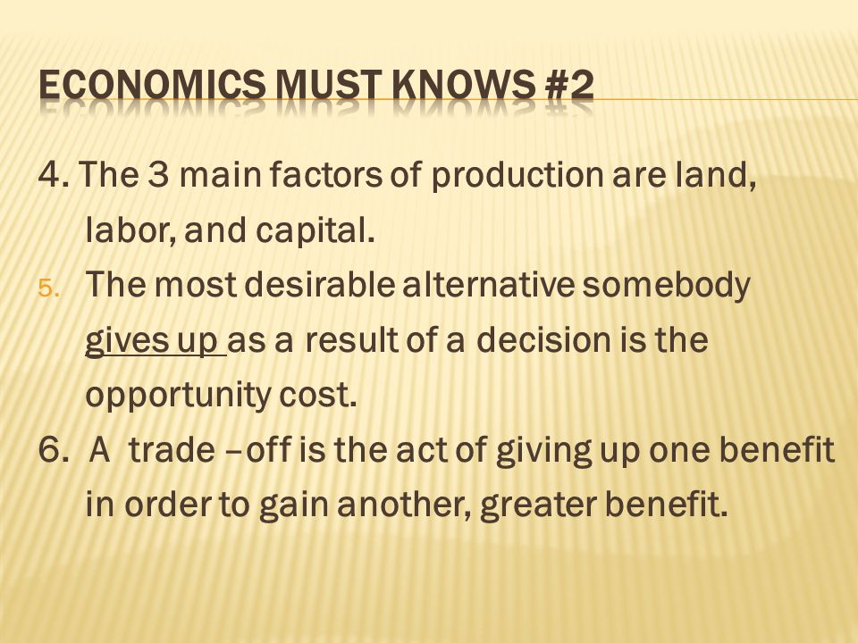 Economics must knows #2 4. The 3 main factors of production are land,
