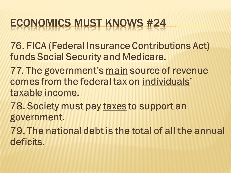 Economics must knows # FICA (Federal Insurance Contributions Act) funds Social Security and Medicare.