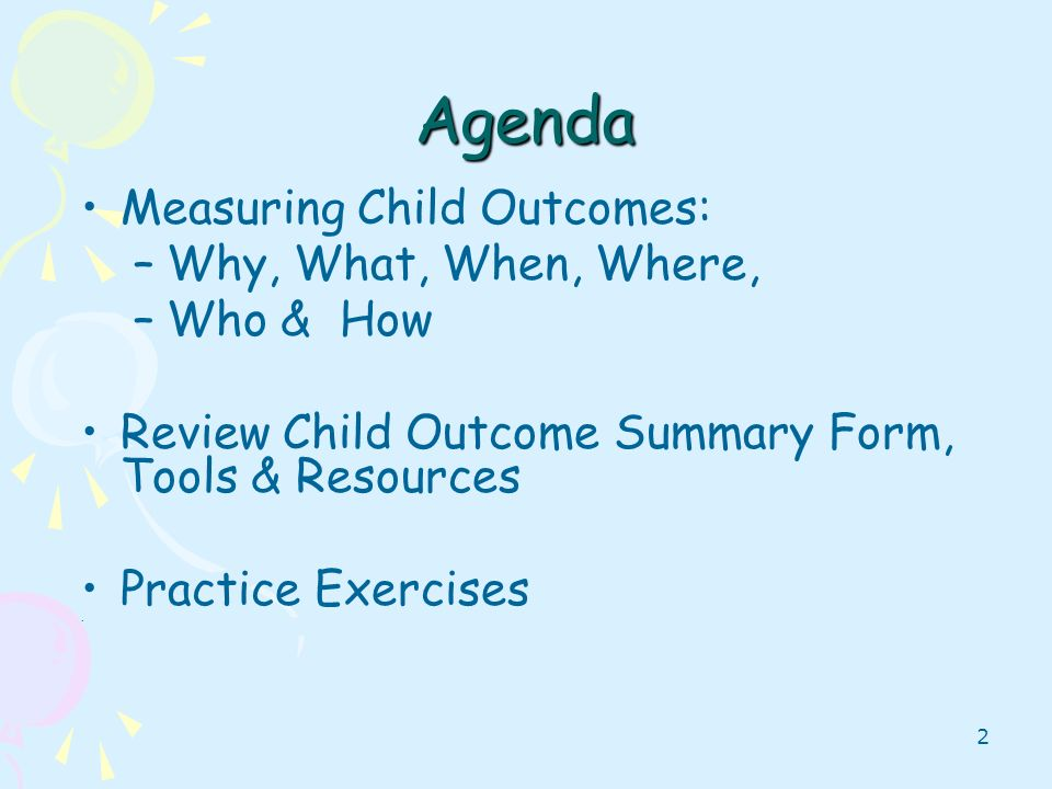 Agenda Measuring Child Outcomes: Why, What, When, Where, Who & How