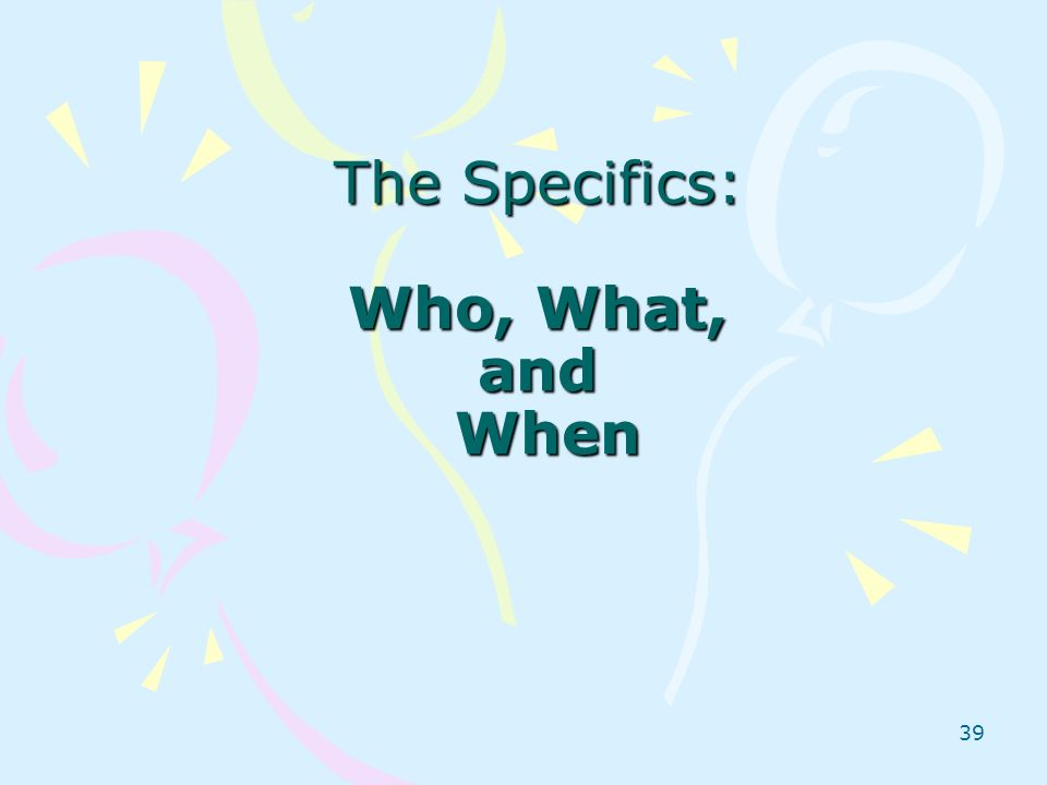 The Specifics: Who, What, and When