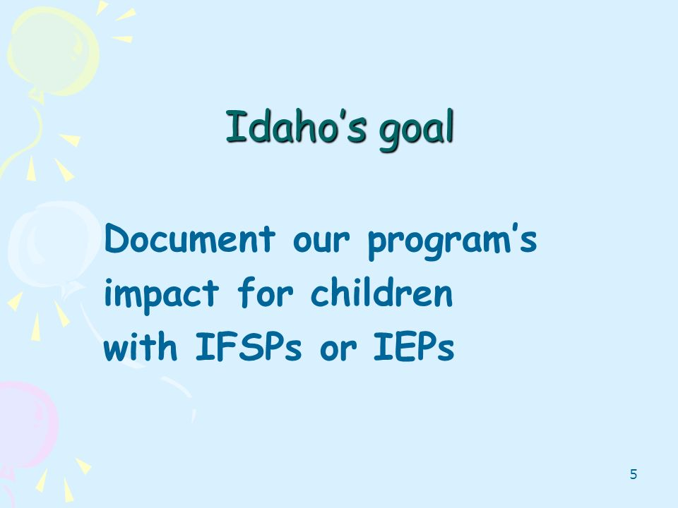 Idaho's goal Document our program's impact for children