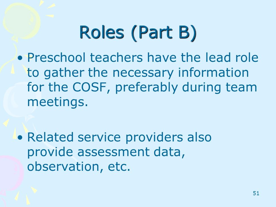 Roles (Part B) Preschool teachers have the lead role to gather the necessary information for the COSF, preferably during team meetings.