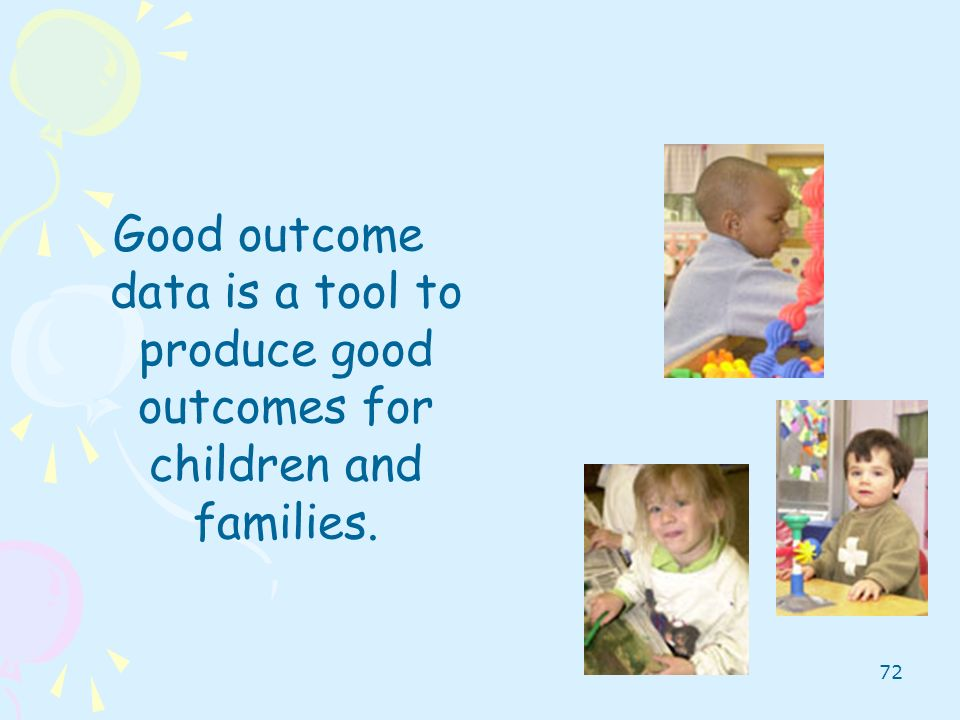 Good outcome data is a tool to produce good outcomes for children and families.
