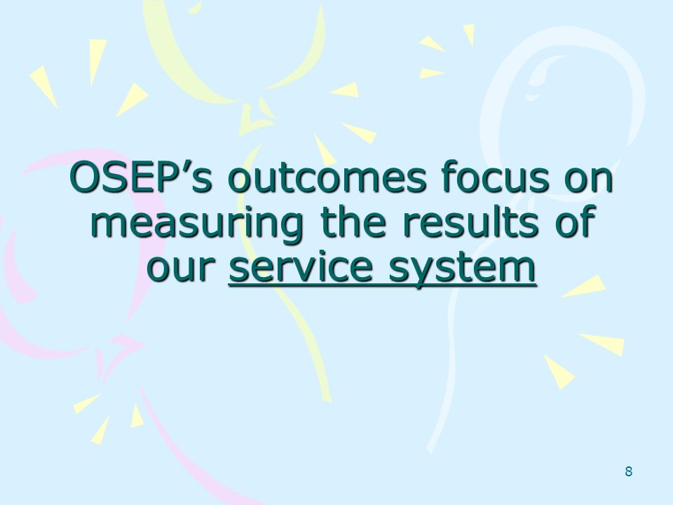OSEP's outcomes focus on measuring the results of our service system