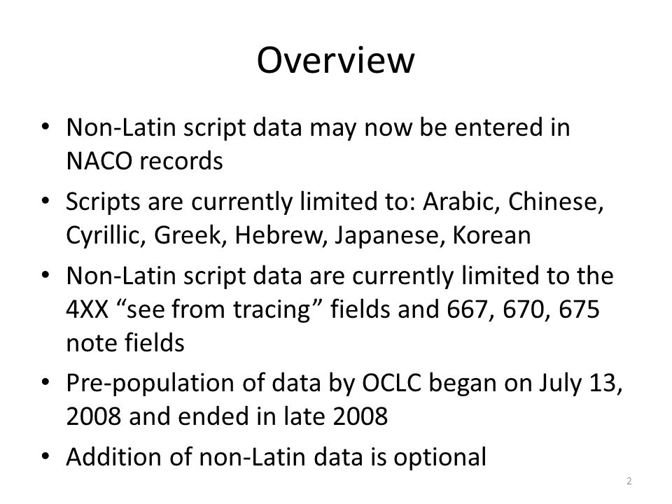 Overview Non-Latin script data may now be entered in NACO records