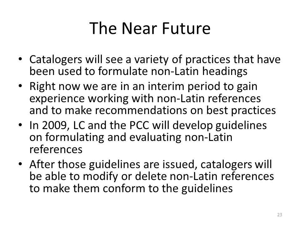 The Near Future Catalogers will see a variety of practices that have been used to formulate non-Latin headings.