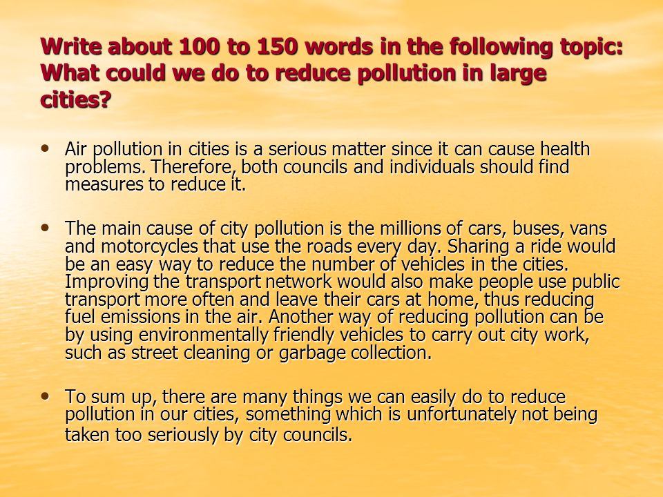 Write about 100 to 150 words in the following topic: What could we do to reduce pollution in large cities