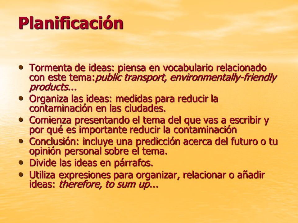 Planificación Tormenta de ideas: piensa en vocabulario relacionado con este tema:public transport, environmentally-friendly products...