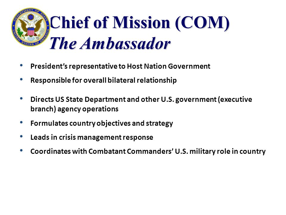 Chief of Mission (COM) The Ambassador