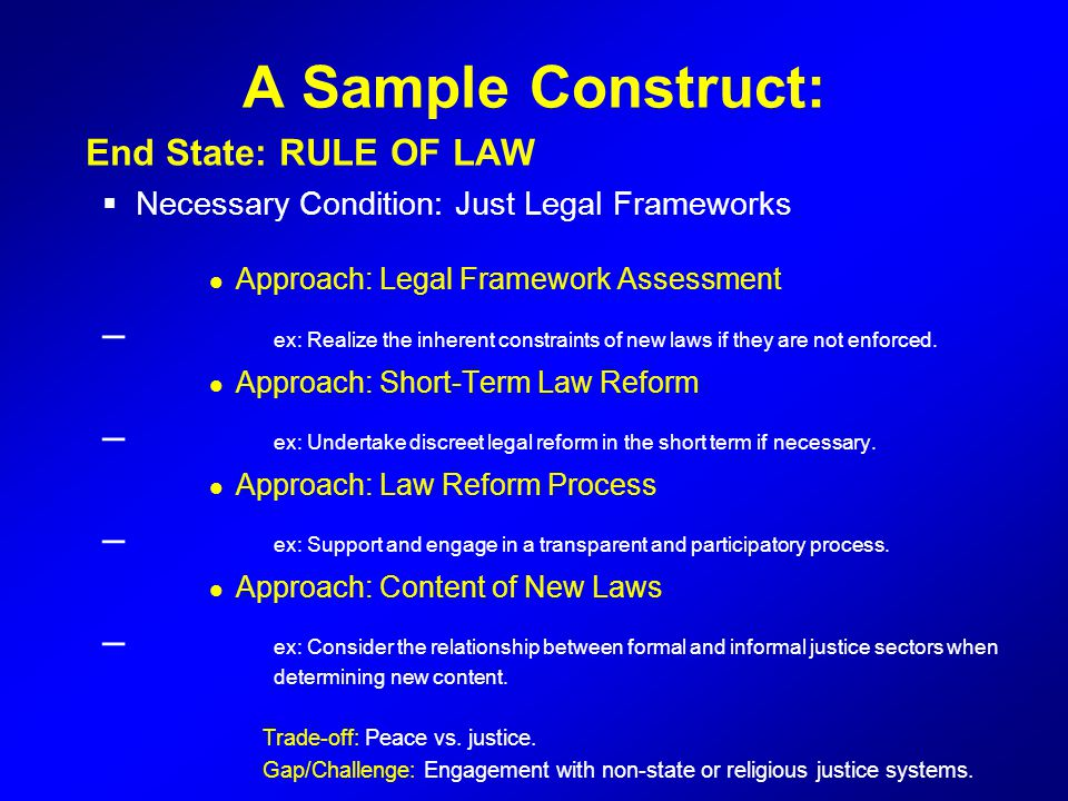 A Sample Construct: End State: RULE OF LAW. Necessary Condition: Just Legal Frameworks. Approach: Legal Framework Assessment.