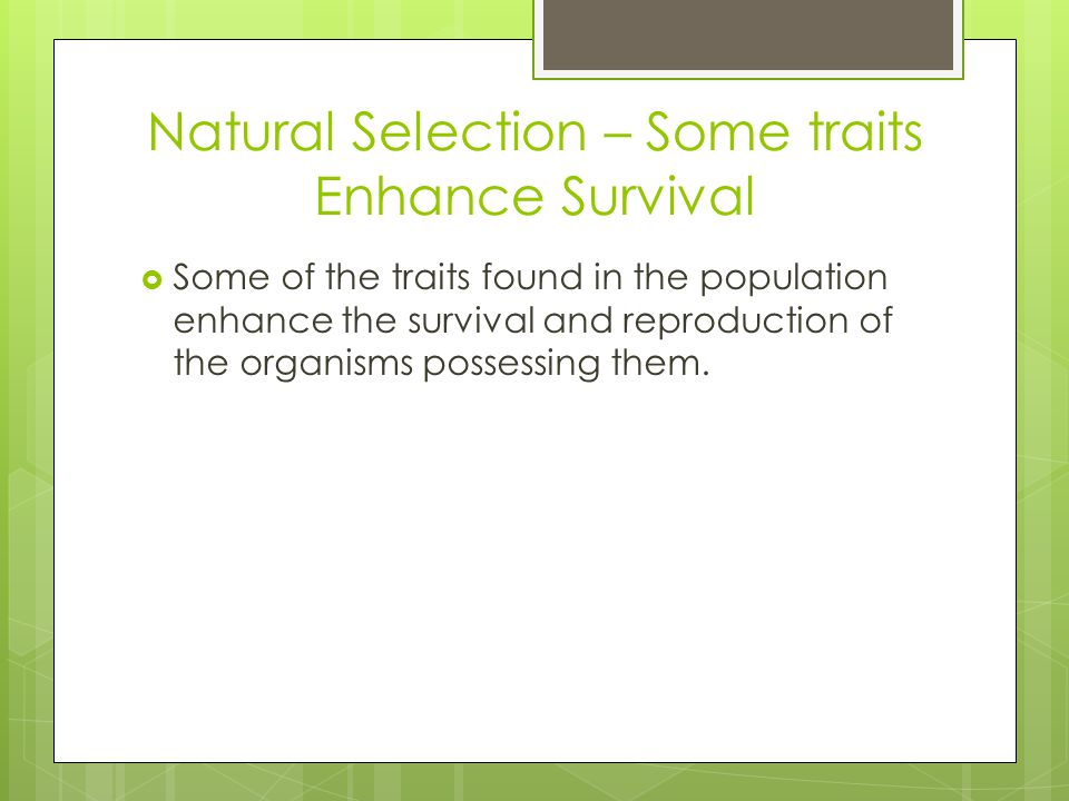 Natural Selection – Some traits Enhance Survival
