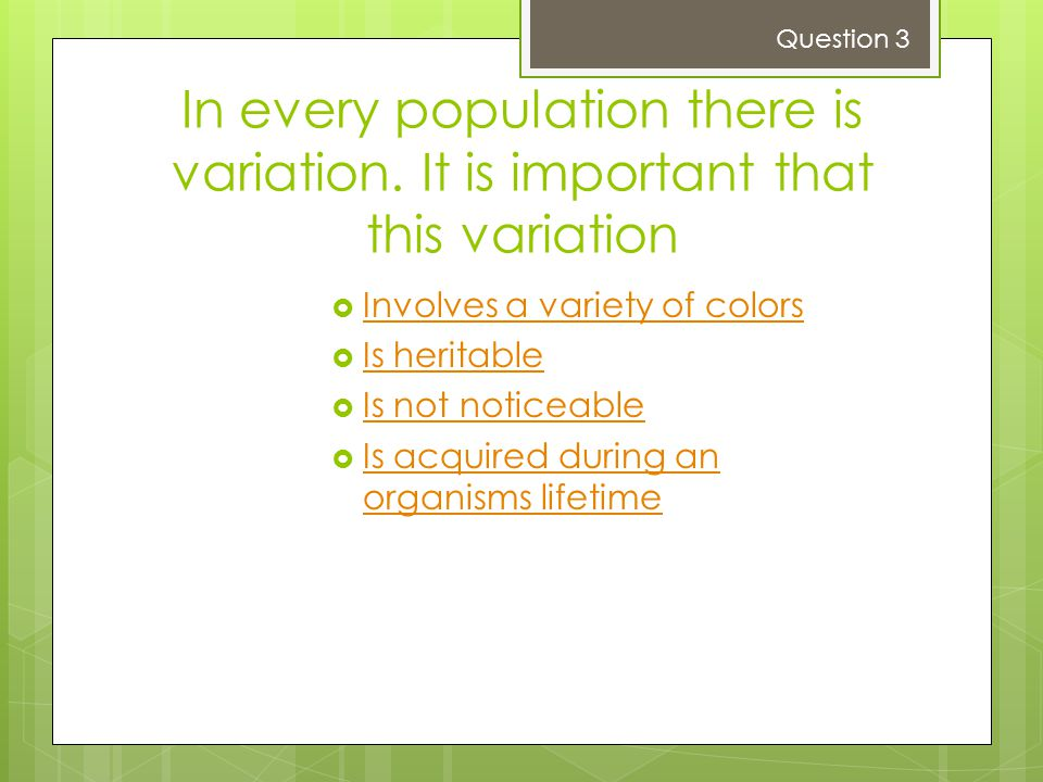 Question 3 In every population there is variation. It is important that this variation. Involves a variety of colors.