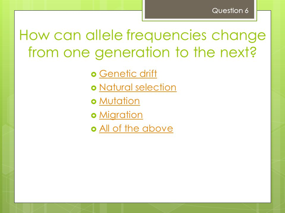 How can allele frequencies change from one generation to the next