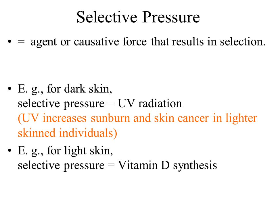 Selective Pressure = agent or causative force that results in selection.