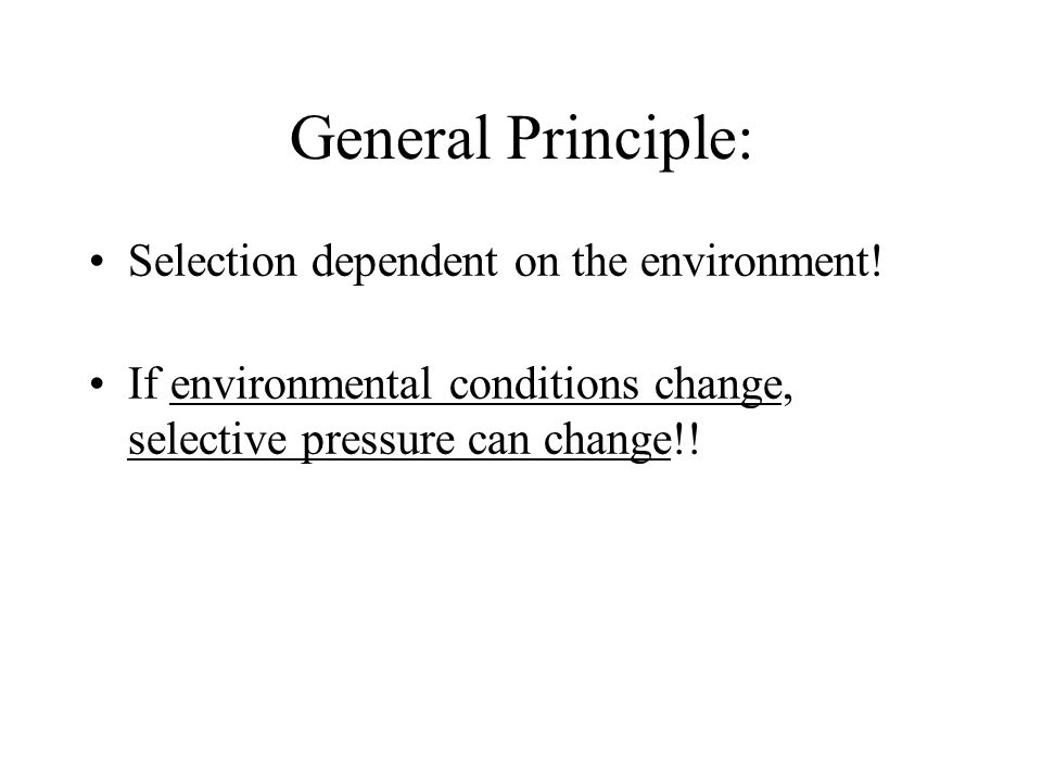 General Principle: Selection dependent on the environment!