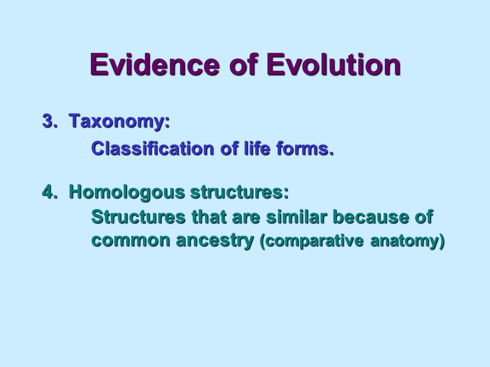 Evidence of Evolution 3. Taxonomy: Classification of life forms.