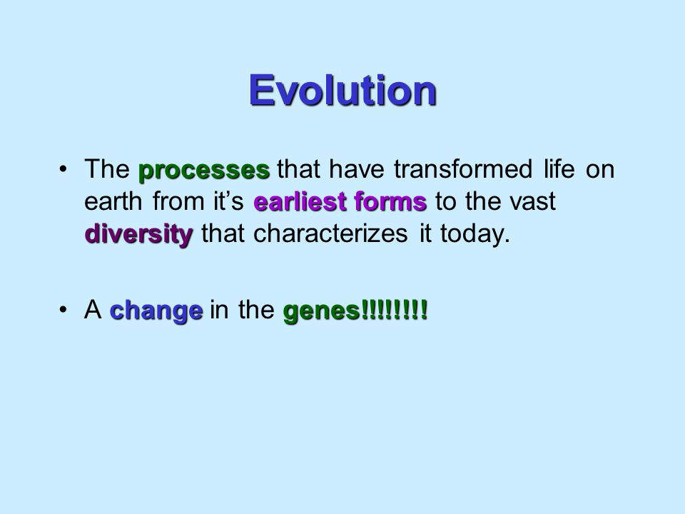 Evolution The processes that have transformed life on earth from it's earliest forms to the vast diversity that characterizes it today.