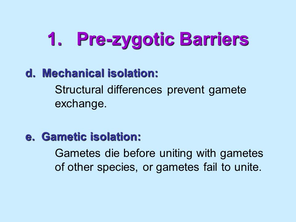 1. Pre-zygotic Barriers d. Mechanical isolation: