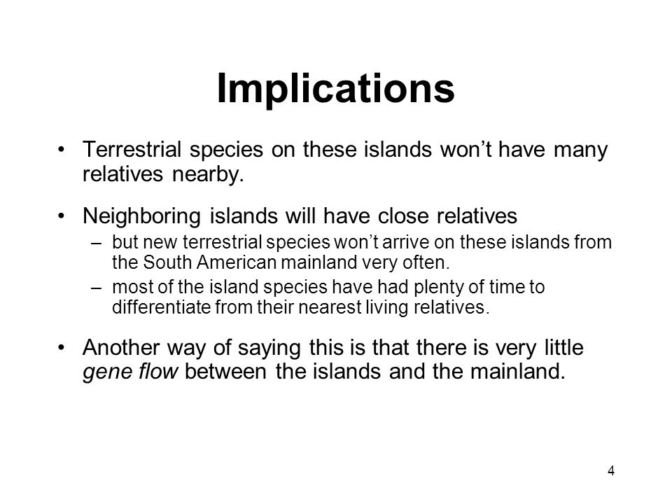 Implications Terrestrial species on these islands won't have many relatives nearby. Neighboring islands will have close relatives.
