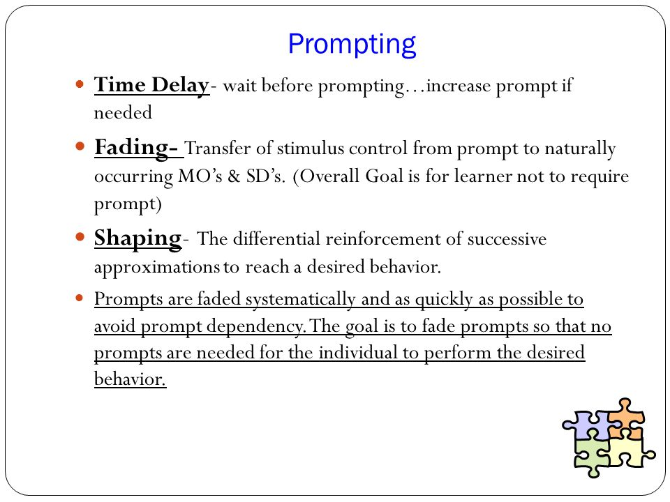 Prompting Time Delay- wait before prompting…increase prompt if needed.