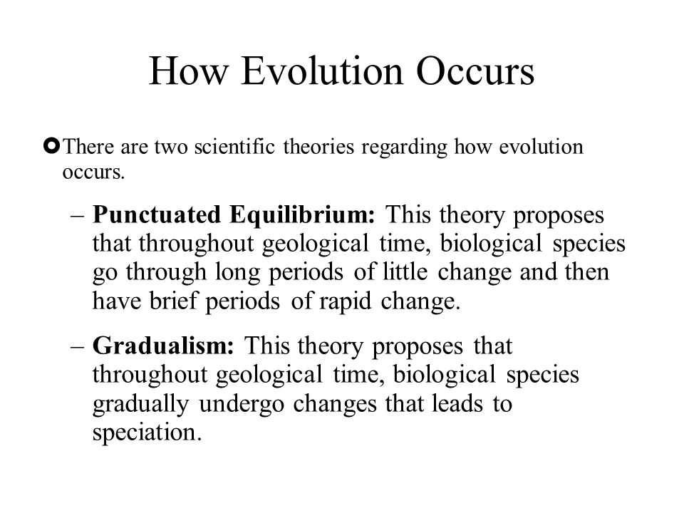 How Evolution Occurs There are two scientific theories regarding how evolution occurs.