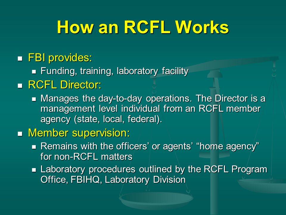 How an RCFL Works FBI provides: RCFL Director: Member supervision: