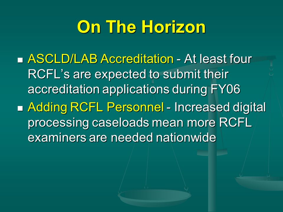 On The Horizon ASCLD/LAB Accreditation - At least four RCFL's are expected to submit their accreditation applications during FY06.