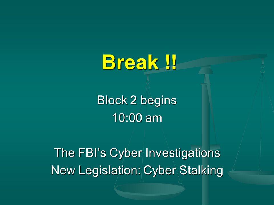 Break !! Block 2 begins 10:00 am The FBI's Cyber Investigations