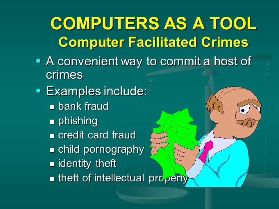 COMPUTERS AS A TOOL Computer Facilitated Crimes
