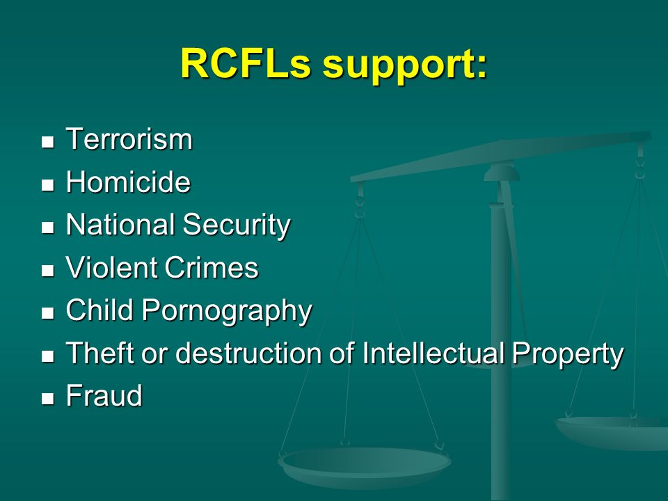 RCFLs support: Terrorism Homicide National Security Violent Crimes