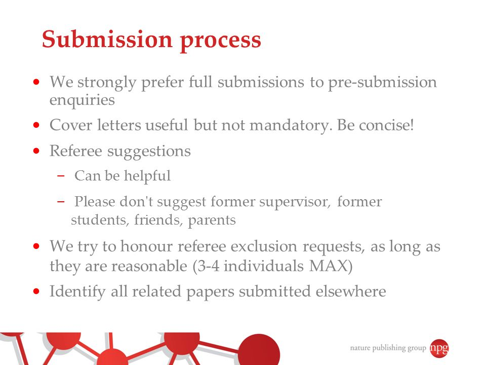 Submission process We strongly prefer full submissions to pre-submission enquiries. Cover letters useful but not mandatory. Be concise!