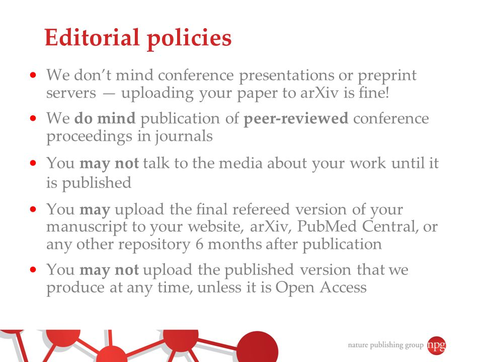 Editorial policies We don't mind conference presentations or preprint servers — uploading your paper to arXiv is fine!