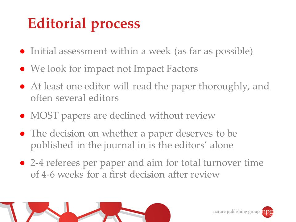 Editorial process Initial assessment within a week (as far as possible)‏ We look for impact not Impact Factors.
